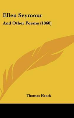 Ellen Seymour: And Other Poems (1868) by Sir Thomas Heath