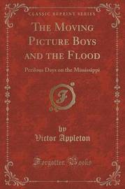 The Moving Picture Boys and the Flood by Victor Appleton