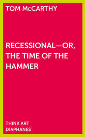 Recessional - Or, the Time of the Hammer by Tom McCarthy