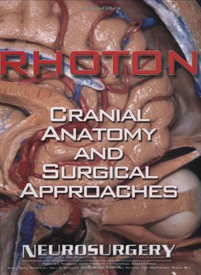 Rhoton's Cranial Anatomy and Surgical Approaches by Albert L. Rhoton