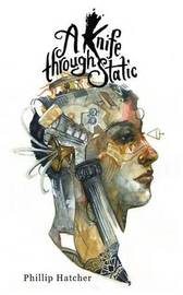 A Knife Through Static by Phillip Hatcher
