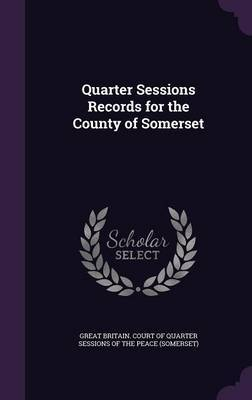 Quarter Sessions Records for the County of Somerset