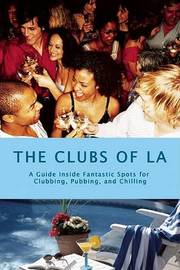 The Clubs of La: A Guide Inside Fantastic Spots for Clubbing, Pubbing, and Chilling by Stacey Bolden-Bowers image