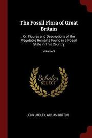 The Fossil Flora of Great Britain by John Lindley image