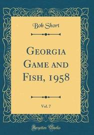 Georgia Game and Fish, 1958, Vol. 7 (Classic Reprint) by Bob Short image