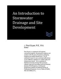 An Introduction to Stormwater Drainage and Site Development by J Paul Guyer