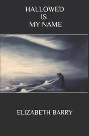 Hallowed Is My Name by Elizabeth Barry