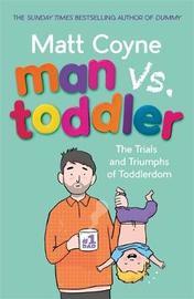 Man vs. Toddler by Matt Coyne