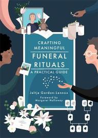 Crafting Meaningful Funeral Rituals by Jeltje Gordon-Lennox
