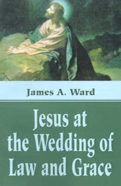 Jesus at the Wedding of Law and Grace by James A. Ward image