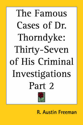 The Famous Cases of Dr. Thorndyke: Thirty-Seven of His Criminal Investigations Part 2 by Richard Austin Freeman image