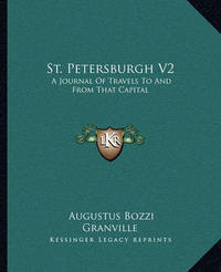 St. Petersburgh V2: A Journal of Travels to and from That Capital by Augustus Bozzi Granville