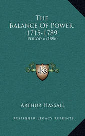 The Balance of Power, 1715-1789 the Balance of Power, 1715-1789: Period 6 (1896) Period 6 (1896) by Arthur Hassall