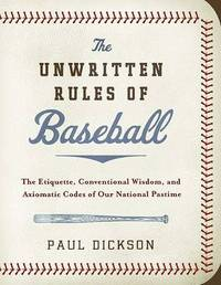 The Unwritten Rules of Baseball by Paul Dickson