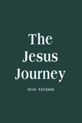 The Jesus Journey by Irene H. Erickson