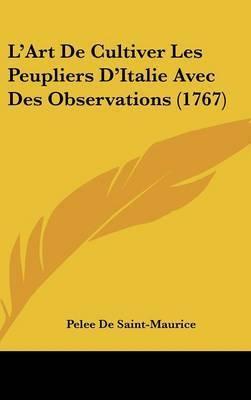 L'Art de Cultiver Les Peupliers D'Italie Avec Des Observations (1767) by Pelee De Saint-Maurice