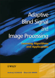 Adaptive Blind Signal and Image Processing by Andrzej Cichocki