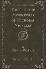 The Life and Adventures of Nicholas Nickleby, Vol. 2 of 2 (Classic Reprint) by DICKENS
