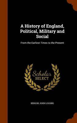 A History of England, Political, Military and Social by Benson John Lossing