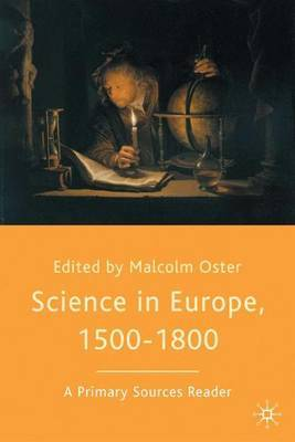 Science in Europe, 1500-1800: A Primary Sources Reader by Malcolm Oster