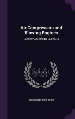 Air Compressors and Blowing Engines by Charles Herbert Innes image