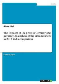 The Freedom of the Press in Germany and in Turkey. an Analysis of the Circumstances in 2013 and a Comparison by Michael Muller