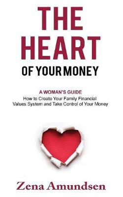 The Heart of Your Money by Zena Amundsen image