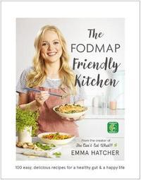 The FODMAP Friendly Kitchen Cookbook by Emma Hatcher