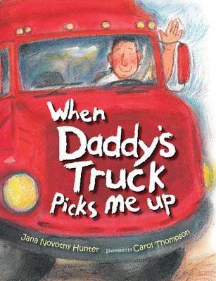 When Daddy's Truck Picks Me Up by Jana Novotny Hunter image