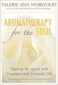 Aromatherapy for the Soul by Valerie Ann Worwood
