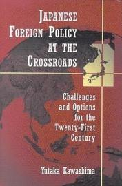 Japanese Foreign Policy at the Crossroads by Yutaka Kawashima image