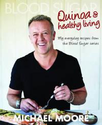 Blood Sugar: Quinoa & Healthy Living by Michael Moore
