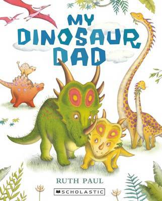 My Dinosaur Dad by Ruth Paul