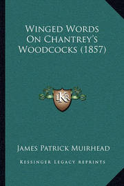 Winged Words on Chantrey's Woodcocks (1857) Winged Words on Chantrey's Woodcocks (1857) by James Patrick Muirhead