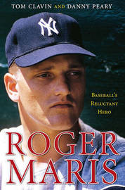 Roger Maris: Baseball's Reluctant Hero by Tom Clavin image
