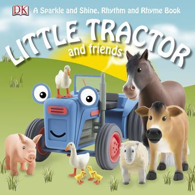 Little Tractor and Friends: A Sparkle and Shine, Rhythm and Rhyme Book