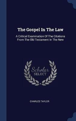 The Gospel in the Law by Charles Taylor