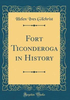 Fort Ticonderoga in History (Classic Reprint) by Helen Ives Gilchrist image