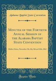 Minutes of the Fortieth Annual Session of the Alabama Baptist State Convention by Alabama Baptist State Convention