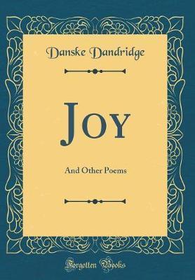 Joy, and Other Poems (Classic Reprint) by Danske Dandridge