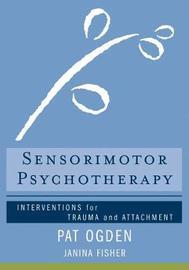 Sensorimotor Psychotherapy by Pat Ogden