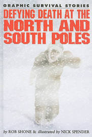 Defying Death at the North and South Poles by Rob Shone