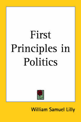 First Principles in Politics by William Samuel Lilly