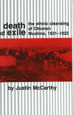 Death and Exile: The Ethnic Cleansing of Ottoman Muslims, 1821-1922 by Justin McCarthy