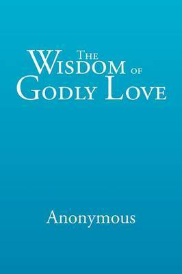 The Wisdom of Godly Love by * Anonymous