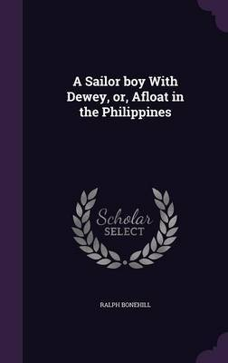 A Sailor Boy with Dewey, Or, Afloat in the Philippines by Ralph Bonehill image