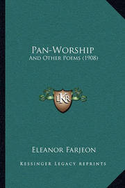 Pan-Worship: And Other Poems (1908) by Eleanor Farjeon