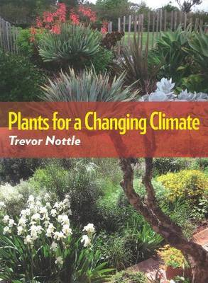 Plants for a Changing Climate by Trevor Nottle image