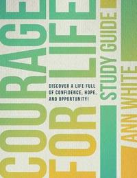 Courage for Life Study Guide by Ann White