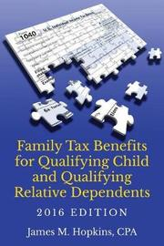 Family Tax Benefits for Qualifying Child and Qualifying Relative Dependents-2016 Edition by James Hopkins